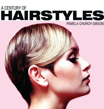 A century of hairstyles - by Pamela Church Gibson